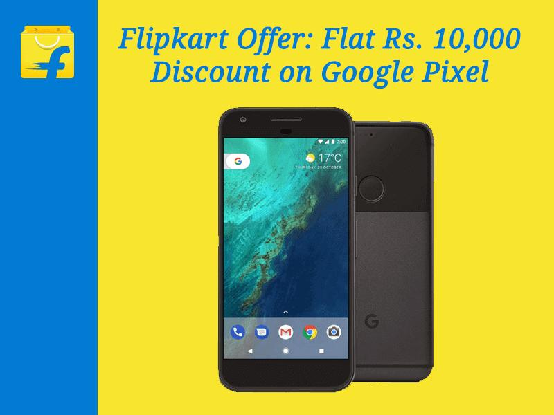 Flipkart Offer: Flat Rs. 10,000 Discount on Google Pixel