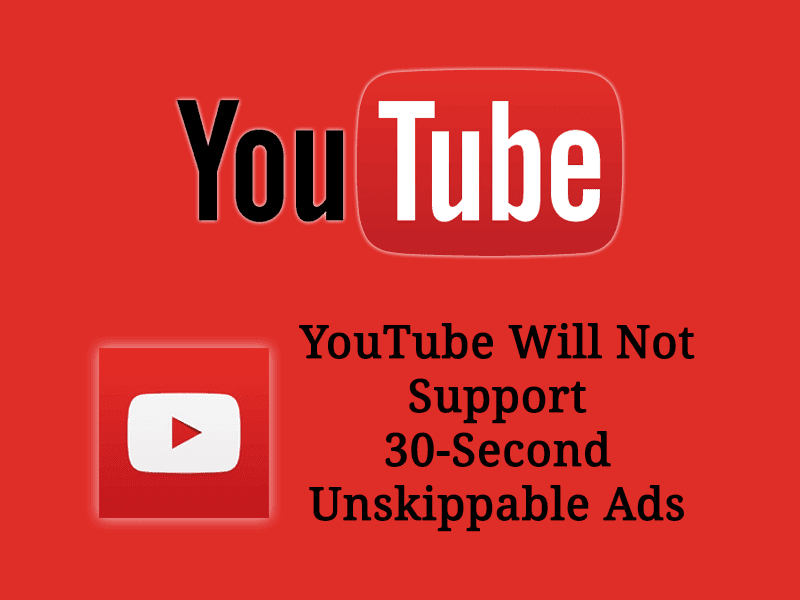 YouTube will Not Support 30-Second Unskippable ads
