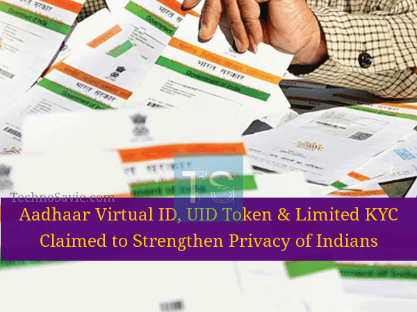 Aadhaar Virtual ID, UID Token & Limited KYC to strengthen privacy