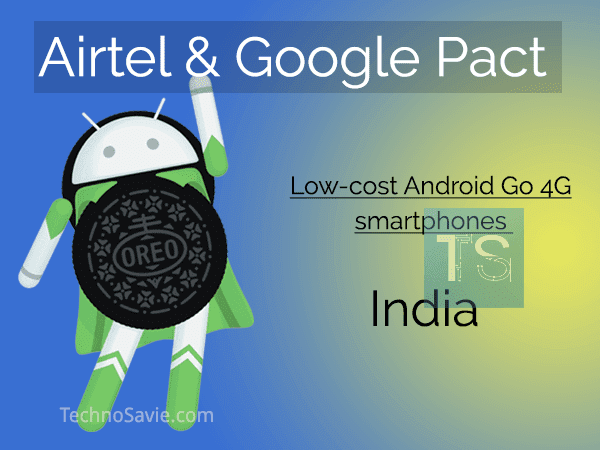 Airtel, Google partner for low-cost Android Oreo 4G smartphones in India