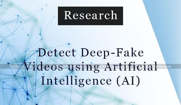 Detect Deep fake Videos using Artificial Intelligence (AI) technology