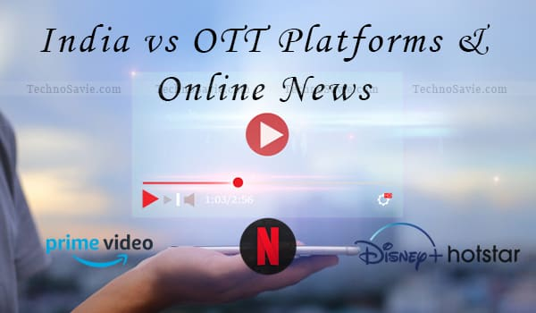 Netflix, Hotstar & other OTT platforms now have to certified their content by the Indian government before coming into the public domain